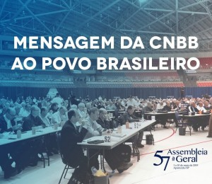 """Bispos do Brasil em sua 57ª Assembleia Geral emitem """"Mensagem da CNBB ao povo brasileiro"""""""
