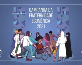 CAMPANHA DA FRATERNIDADE 2021